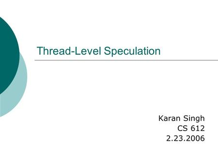 Thread-Level Speculation Karan Singh CS 612 2.23.2006.