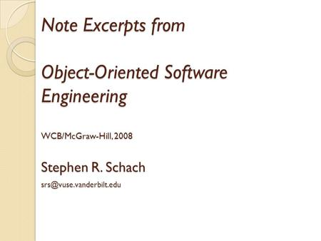 Note Excerpts from Object-Oriented Software Engineering WCB/McGraw-Hill, 2008 Stephen R. Schach