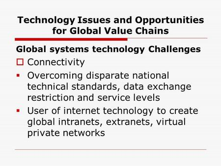 Technology Issues and Opportunities for Global Value Chains Global systems technology Challenges  Connectivity  Overcoming disparate national technical.
