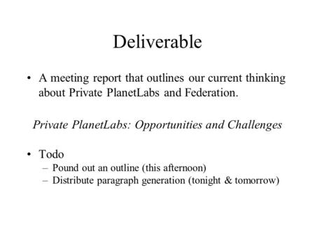 Deliverable A meeting report that outlines our current thinking about Private PlanetLabs and Federation. Private PlanetLabs: Opportunities and Challenges.