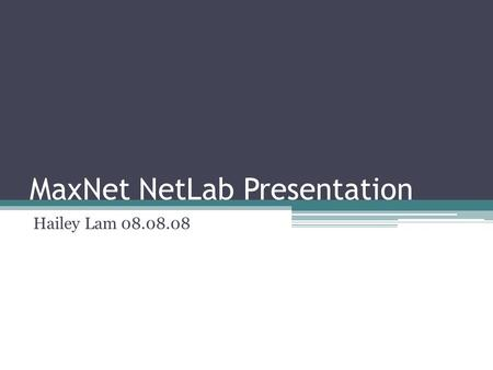 MaxNet NetLab Presentation Hailey Lam 08.08.08. Outline MaxNet as an alternative to TCP Linux implementation of MaxNet Demonstration of fairness, quick.