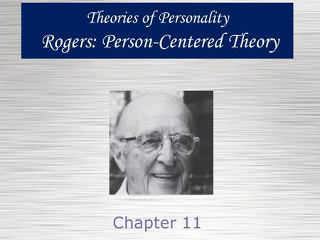 Theories of Personality Rogers: Person-Centered Theory Chapter 11.