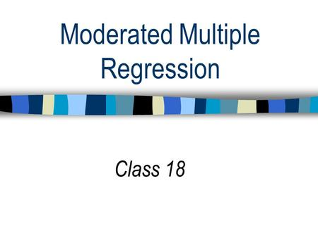 Moderated Multiple Regression Class 18. Functions of Regression 1. Establishing relations between variables Do frustration and aggression co-occur? 2.