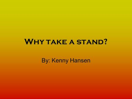 Why take a stand? By: Kenny Hansen. Rosa Parks. She took a stand… by sitting. Nearly 50 years ago, Rosa Parks, an African-American, made a simple decision.
