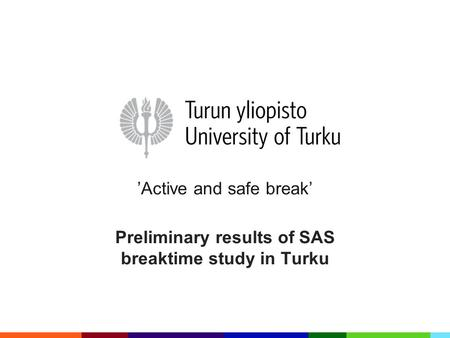 'Active and safe break' Preliminary results of SAS breaktime study in Turku.