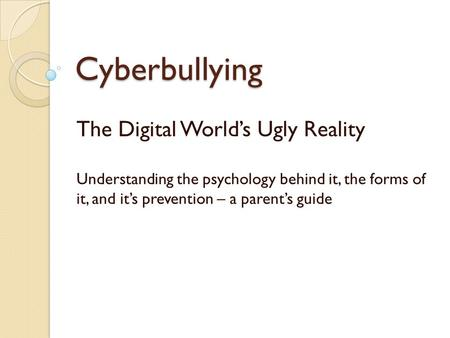 Cyberbullying The Digital World's Ugly Reality Understanding the psychology behind it, the forms of it, and it's prevention – a parent's guide.