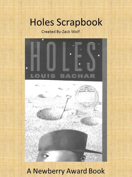 Holes Scrapbook A Newberry Award Book Created By-Zack Wolf.