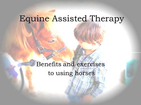 Equine Assisted Therapy Benefits and exercises to using horses.