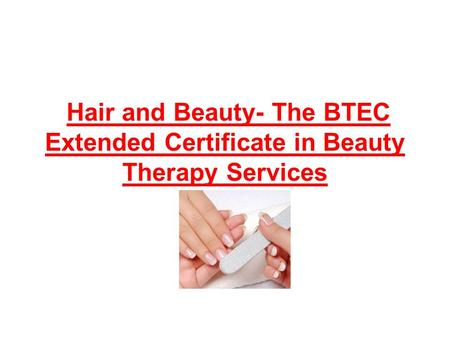 Hair and Beauty- The BTEC Extended Certificate in Beauty Therapy Services.
