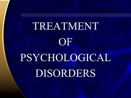 TREATMENT OF PSYCHOLOGICAL DISORDERS. Psychodynamic Therapies Psychodynamic therapies revolve around: Insight –Understanding one's own psychological processes.