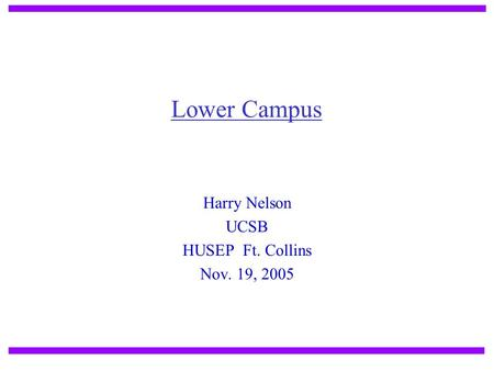 Harry Nelson UCSB HUSEP Ft. Collins Nov. 19, 2005 Lower Campus.