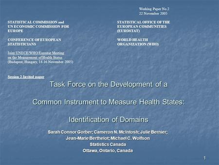 1 Task Force on the Development of a Common Instrument to Measure Health States: Identification of Domains Sarah Connor Gorber; Cameron N. McIntosh; Julie.