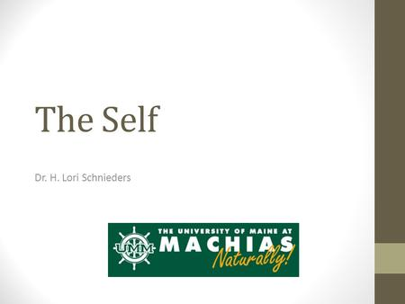 The Self Dr. H. Lori Schnieders. Carl Rogers: The Humanistic Approach Two Basic Human Needs  Self Actualization: the need to fulfill all of one ' s potential.
