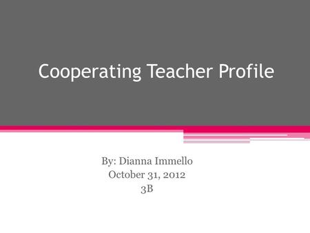 Cooperating Teacher Profile By: Dianna Immello October 31, 2012 3B.