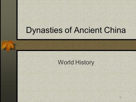 1 Dynasties of Ancient China World History. 2 Geography Geographically isolated to some extent. Huang He (Yellow River) and Chiang jiang (Yangtze) rivers.