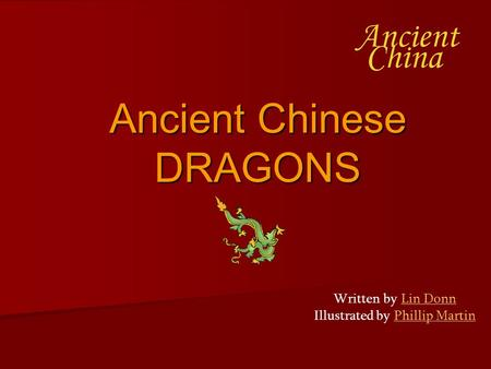 Ancient Chinese DRAGONS Written by Lin Donn Illustrated by Phillip MartinLin DonnPhillip Martin.