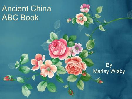 Ancient China ABC Book By Marley Wisby. A is for acupuncture Acupuncture is a method for curing diseases. It is performed by sticking needles into a patient's.