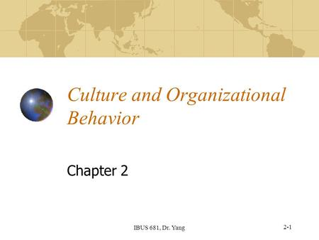 IBUS 681, Dr. Yang Culture and Organizational Behavior Chapter 2 2-1.