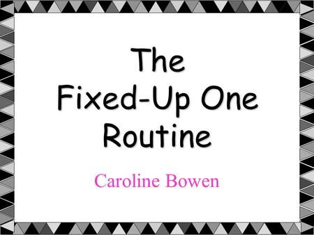 The Fixed-Up One Routine Caroline Bowen. Developing clearer speech Question What can families do in order to encourage better speech patterns and clearer.