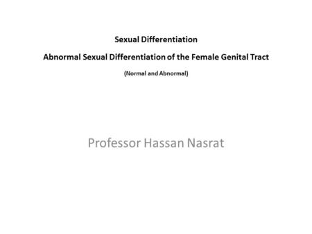 Professor Hassan Nasrat Sexual Differentiation Abnormal Sexual Differentiation of the Female Genital Tract (Normal and Abnormal)
