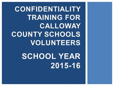 CONFIDENTIALITY TRAINING FOR CALLOWAY COUNTY SCHOOLS VOLUNTEERS SCHOOL YEAR 2015-16.