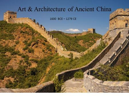 Art & Architecture of Ancient China 1600 BCE – 1279 CE.