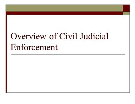 Overview of Civil Judicial Enforcement. Civil Judicial Enforcement  Who may file civil judicial environmental enforcement actions in U.S.? Federal Government.