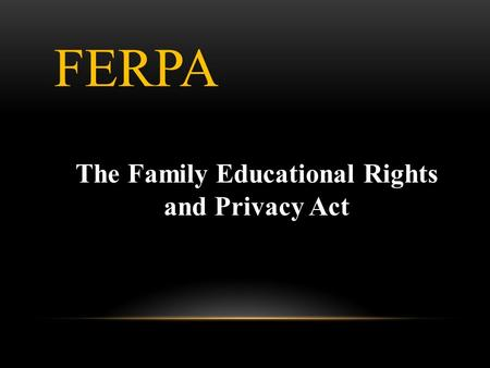 The Family Educational Rights and Privacy Act FERPA.