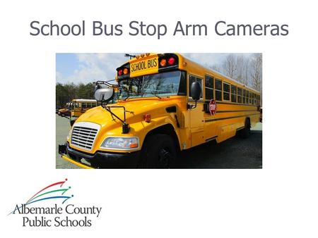 School Bus Stop Arm Cameras. Summary ► ► Stop arm cameras are a solution that will capture violations and improve student safety ► ► Program is at no.