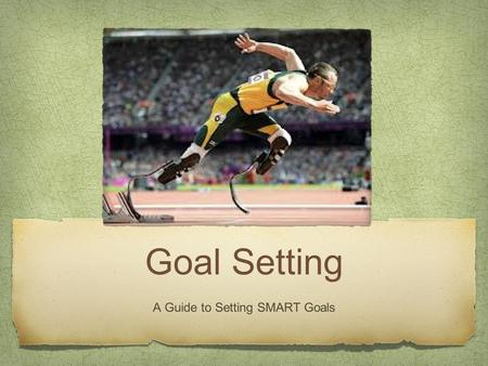 Goal Setting A Guide to Setting SMART Goals. I can... Explain how to write a short or long term goal using the SMART concept. Identify whether or not.