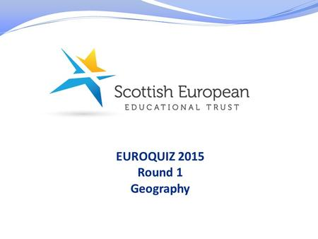 EUROQUIZ 2015 Round 1 Geography. 1. To which European Union Member State does this flag belong?