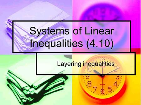 Systems of Linear Inequalities (4.10) Layering inequalities.