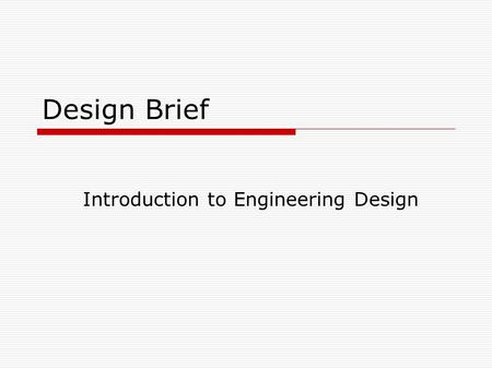 Design Brief Introduction to Engineering Design. Why do you need a DB?  A Design Brief is essentially the specification by which one designs…  It creates.