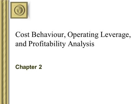 Cost Behaviour, Operating Leverage, and Profitability Analysis Chapter 2.