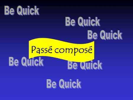 Passé composé Select A, B, or C How many parts does the passé composé have? 312 210987654310 1.