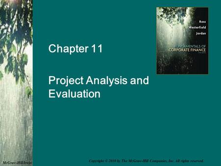 Chapter 11 Project Analysis and Evaluation McGraw-Hill/Irwin Copyright © 2010 by The McGraw-Hill Companies, Inc. All rights reserved.