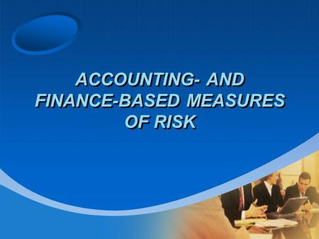 ACCOUNTING- AND FINANCE-BASED MEASURES OF RISK. Introduction An important objective of the analysis of financial statements in general and that of ratios.