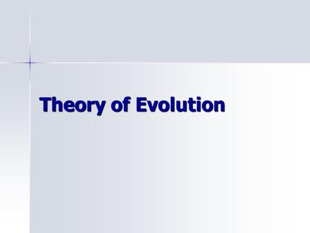 Theory of Evolution. Evolution Inherited change over time, eventually causing creation of new species. Inherited change over time, eventually causing.