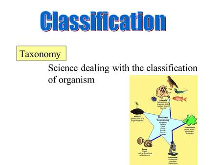 Science dealing with the classification of organism axonomy T.