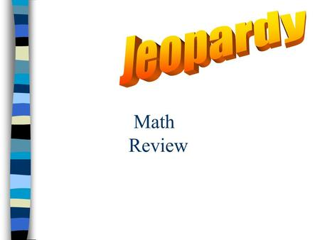 Math Review SOL Math Jeopardy Addition Multiplication Q $100 Q $200 Q $300 Q $400 Q $500 Q $100 Q $200 Q $300 Q $400 Q $500 Final Jeopardy DivisionSubtraction??????????