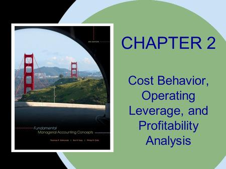 The McGraw-Hill Companies, Inc. 2008McGraw-Hill/Irwin CHAPTER 2 Cost Behavior, Operating Leverage, and Profitability Analysis.