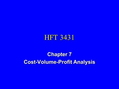 HFT 3431 Chapter 7 Cost-Volume-Profit Analysis. Cost Volume Profit Analysis n What Is the Break-Even Point? n What Is the Profit at Occupancy Percentages.