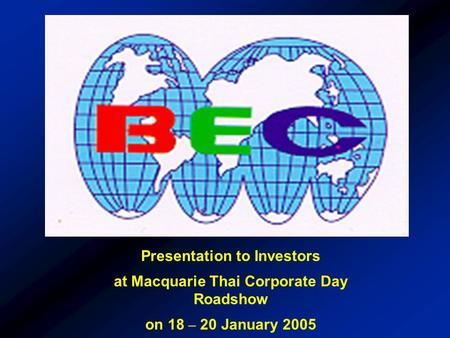 Presentation to Investors at Macquarie Thai Corporate Day Roadshow on 18 – 20 January 2005.