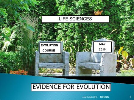 10/21/2015Jean Goliath 20101 EVIDENCE FOR EVOLUTION 10/21/20151 LIFE SCIENCES EVOLUTION COURSE MAY 2010.