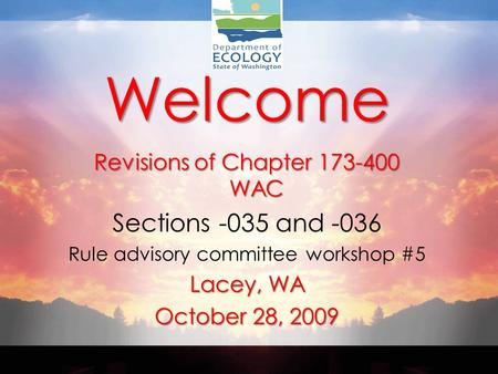Welcome Revisions of Chapter 173-400 WAC Sections -035 and -036 Rule advisory committee workshop #5 Lacey, WA October 28, 2009.