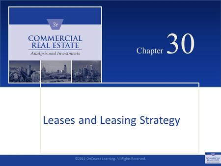 ©2014 OnCourse Learning. All Rights Reserved. CHAPTER 30 Chapter 30 Leases and Leasing Strategy SLIDE 1.
