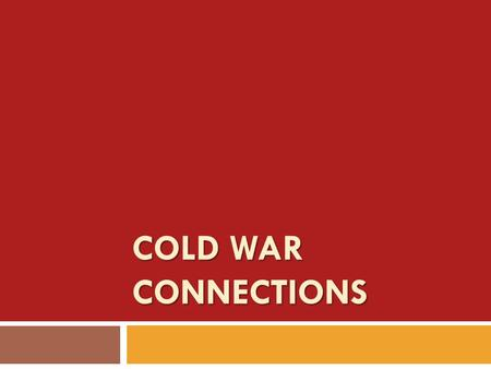 COLD WAR CONNECTIONS. Lesson Essential Question  What common trends connect global conflicts?