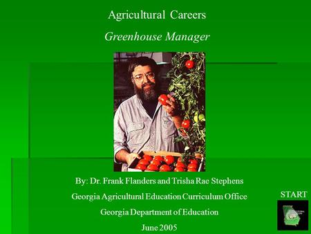 Agricultural Careers Greenhouse Manager By: Dr. Frank Flanders and Trisha Rae Stephens Georgia Agricultural Education Curriculum Office Georgia Department.