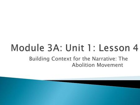Building Context for the Narrative: The Abolition Movement.
