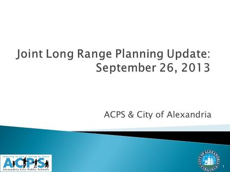 ACPS & City of Alexandria 1.  Long Range Educational Facilities Plan to improve facilities planning, accommodate the growing student population, and.